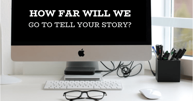 How Far Will We Go to Get Your Story Heard?