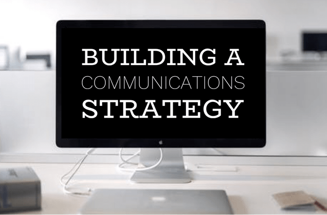 Building a communications strategy, part 1: The basics